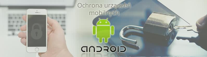 Ochrona urządzeń mobilnych Android