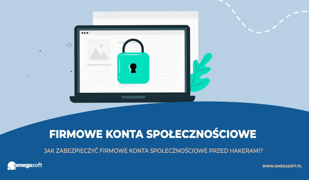 Jak zabezpieczyć firmowe konta społecznościowe przed włamaniem i hakerami?