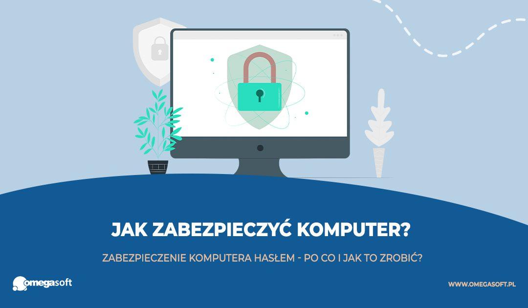 Jak zabezpieczyć komputer hasłem?
