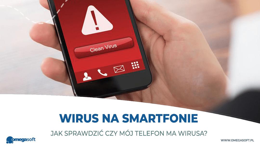 Jak sprawdzić czy mój telefon ma wirusa?
