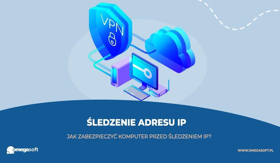 Jak zabezpieczyć komputer przed śledzeniem IP?