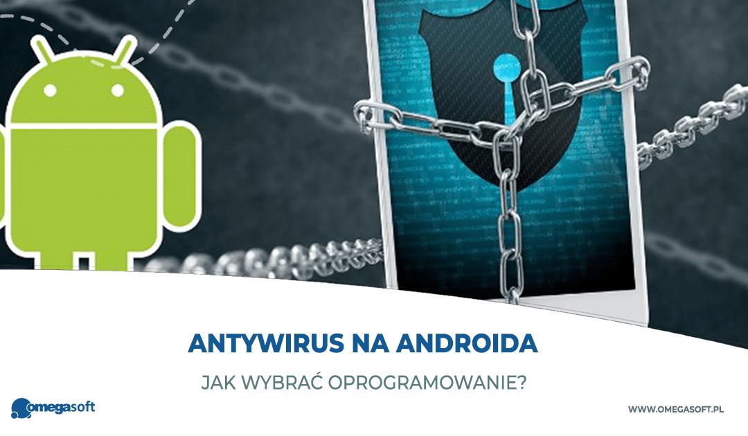 Jak wybrać idealny program antywirusowy na Androida?