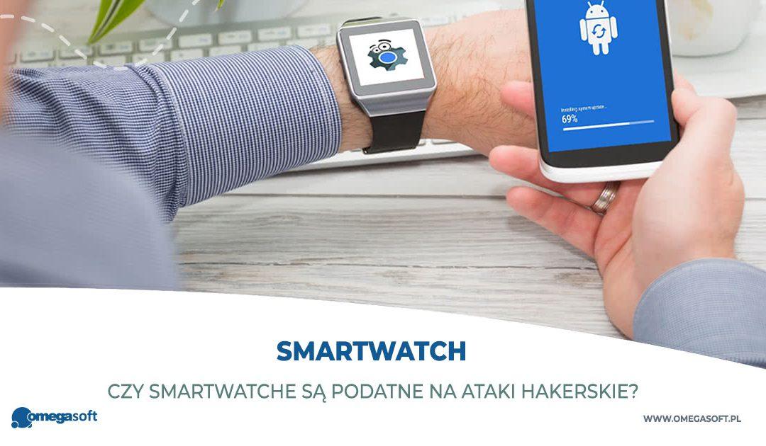 Czy smartwatche są podatne na ataki hakerskie?