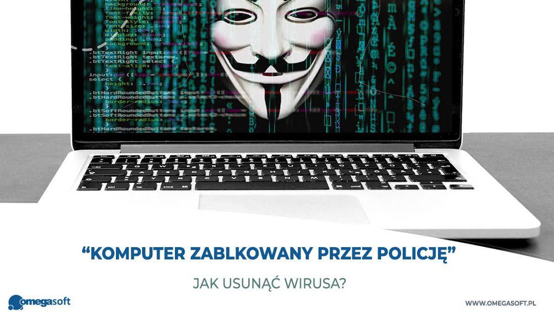 """""""Komputer zablokowany przez policję"""" – jak usunąć wirusa?"""