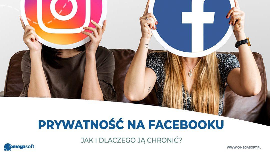 Prywatność na Facebooku – jak i dlaczego ją chronić?