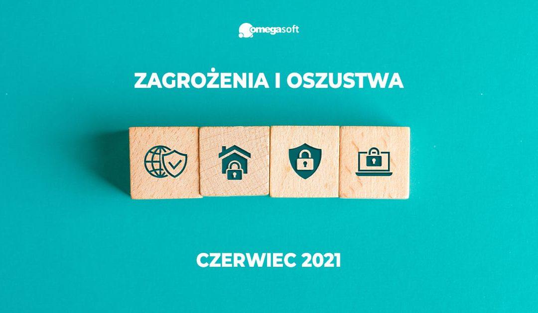 Bądź na bieżąco – zagrożenia i oszustwa internetowe – czerwiec 2021