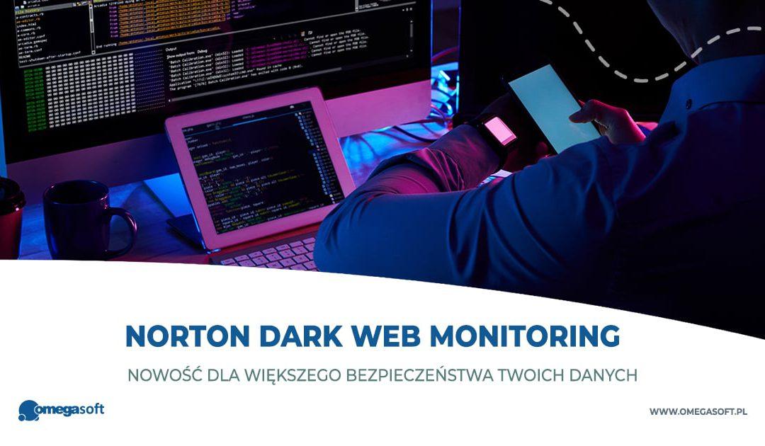 Norton Dark Web Monitoring – nowość dla większego bezpieczeństwa Twoich danych