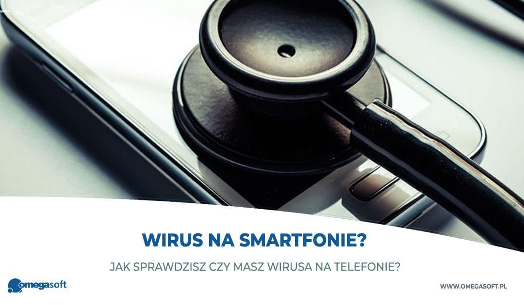Jak sprawdzisz czy masz wirusa na telefonie?